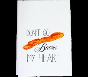 Knollwood Lane   Dish Towel - Don't Go Bacon My Heart  $11.95