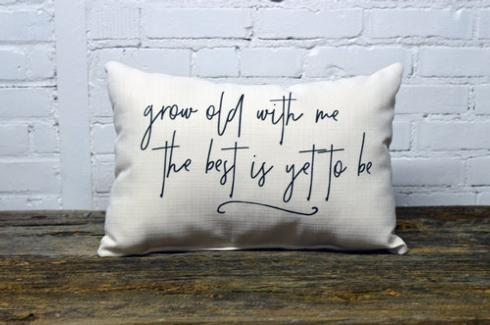 Knollwood Lane   Grow Old With Me Pillow  $39.95