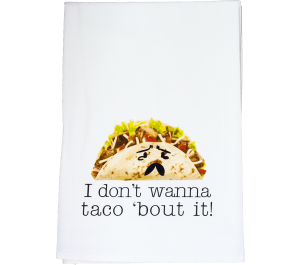 Knollwood Lane   Dish Towel - Don't Want to Taco About It  $12.00