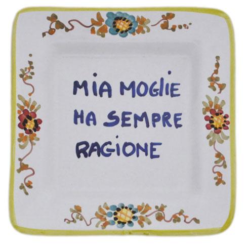 "$25.00 Square 5"" x 5"" - Mia Moglie ha sempre ragione - My wife is always right"